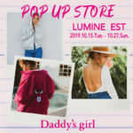Daddy's girl POP UP STORE in ルミネエスト 2019AW